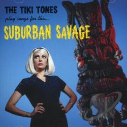 Tiki Tones - Tiki Tones Play Songs for the...Suburban Savages CD Cover Art
