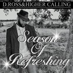 D. Ross & Higher Calling - Season Of Refreshing CD Cover Art