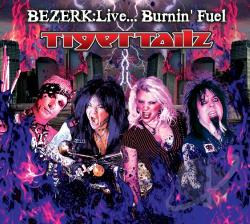 Tigertailz - Bezerk: Live...Burnin' Fuel CD Cover Art