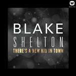 Shelton, Blake - There's A New Kid In Town DB Cover Art
