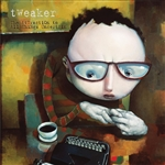 Tweaker - Attraction to All Things Uncertain CD Cover Art