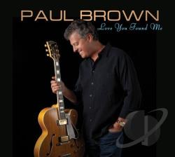 Paul Brown (Guitar) - Love You Found Me CD Cover Art
