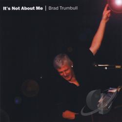 Trumbull, Brad - Its Not About Me CD Cover Art