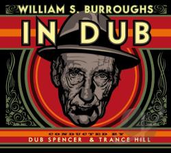Burroughs, William S. / Dub Spencer & Trance Hill - In Dub (Conducted by Dub Spencer & Trance Hill) CD Cover Art
