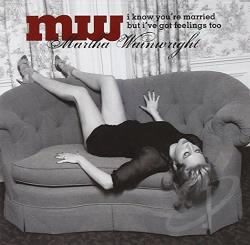 Wainwright, Martha - I Know You're Married But I've Got Feelings Too CD Cover Art
