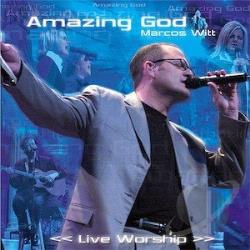 Witt, Marcos - Amazing God: Live Worship CD Cover Art