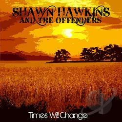 Hawkins, Shawn & The Offenders - Times Will Change CD Cover Art