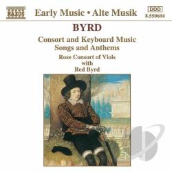 Byrd / Rose Consort Of Viols - Byrd: Consort and Keyboard Music; Songs and Anthems CD Cover Art