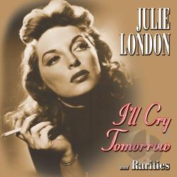 London, Julie - I'll Cry Tomorrow and Rarities CD Cover Art