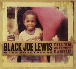 Black Joe Lewis / Honey Bears / Lewis, Black Joe - Tell 'Em What Your Name Is! CD Cover Art