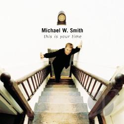 Smith, Michael W. - This Is Your Time CD Cover Art