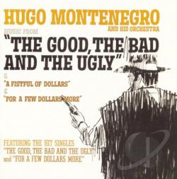 Montenegro, Hugo / Original Soundtrack - Music from The Good, the Bad and the Ugly & A Fistful of Dollars & For a Few Dolla CD Cover Art