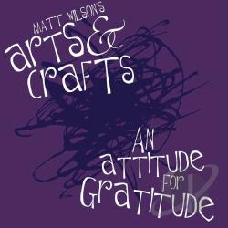 Matt Wilson's Arts & Crafts / Wilson, Matt - An Attitude for Gratitude CD Cover Art