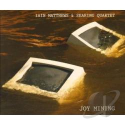 Matthews, Ian / Searing Quartet - Joy Mining CD Cover Art