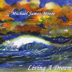 Moore, Michael James - Living A Dream CD Cover Art