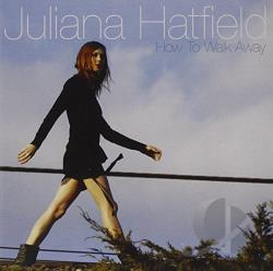 Hatfield, Juliana - How to Walk Away CD Cover Art