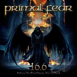 Primal Fear - 16.6: Before the Devil Knows You're Dead CD Cover Art