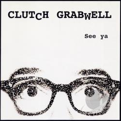 Grabwell, Clutch - See Ya CD Cover Art