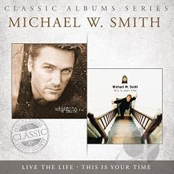 Smith, Michael W. - Classic Albums Series: Live the Life/This Is Your Time CD Cover Art