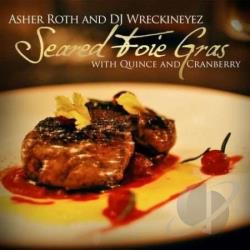 DJ Wreckineyez / Roth, Asher - Seared Foie Gras With Quince And Cranberry CD Cover Art