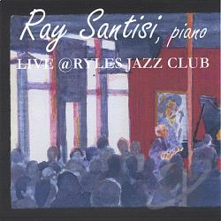Santisi, Ray - Live At Ryles Jazz Club CD Cover Art
