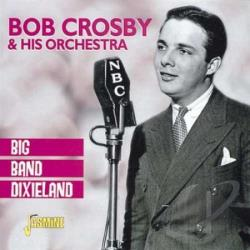 Bob Crosby & His Orchestra - Big Band Dixieland CD Cover Art