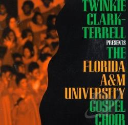 Florida A&M University Gospel C - Twinkie Clark-Terrell Presents The Florida A&M University Gospel Choir CD Cover Art