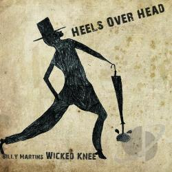 Billy Martin's Wicked Knee / Martin, Billy - Heels Over Head CD Cover Art