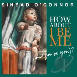 O'Connor, Sinead - How About I Be Me (And You Be You)? CD Cover Art