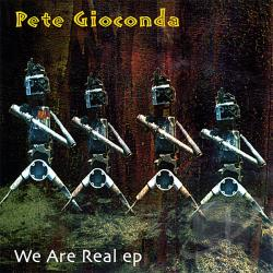 Gioconda, Pete - We Are Real EP CD Cover Art