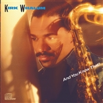 Whalum, Kirk - And You Know That! CD Cover Art