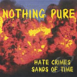 Nothing Pure - Hate Crimes/Sands of Time CD Cover Art