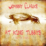 Clarke, Johnny - Johnny Clarke At King Tubbys With Dub