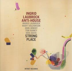 Ingrid Laubrock's Anti-House - Strong Place CD Cover Art
