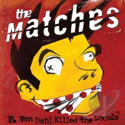 Matches - E. Von Dahl Killed the Locals CD Cover Art