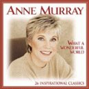 Murray, Anne - What a Wonderful World: 26 Inspirational Classics CD Cover Art