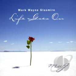 Glasmire, Mark Wayne - Life Goes On CD Cover Art