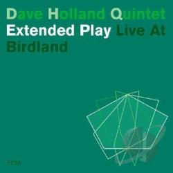 Holland, Dave / Holland, Dave Quintet - Extended Play: Live at Birdland CD Cover Art