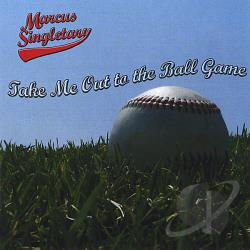 Singletary, Marcus - Take Me Out To The Ball Game CD Cover Art