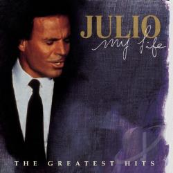 Iglesias, Julio - My Life: The Greatest Hits CD Cover Art