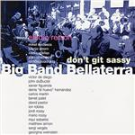 Big Band Bellaterrra - Don't Git Sassy CD Cover Art