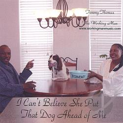 Thomas, Thomas - I Can't Believe She Put That Dog Ahead Of Me CD Cover Art