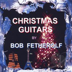 Fetherolf, Bob - Christmas Guitars CD Cover Art