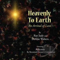 Ray Judy / Walters, Debbie - Heavenly To Earth: An Arrival of Love CD Cover Art