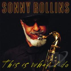 Rollins, Sonny - This Is What I Do CD Cover Art