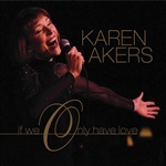 Akers, Karen - If We Only Have Love CD Cover Art