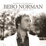 Norman, Bebo - Between The Dreaming And The Coming True CD Cover Art