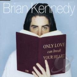 Kennedy, Brian - Only Love Can Break Your Heart/So What If It Rains DS Cover Art