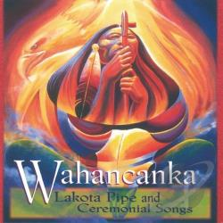 Wahancanka - Lakota Pipe & Ceremonial Songs CD Cover Art