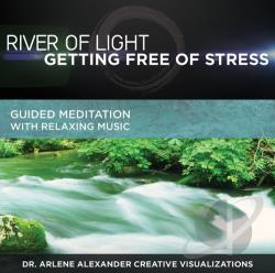 David & Steve Gordon / Dr. Arlene Alexander / Dr. Arlene Alexander Creative Visualizations - River of Light: Getting Free of Stress: Guided CD Cover Art